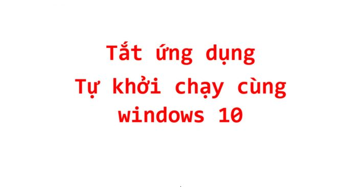 cach tat cac chuong trinh startup win 10
