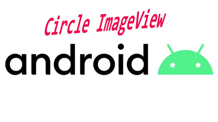 how to create circle imageview in android